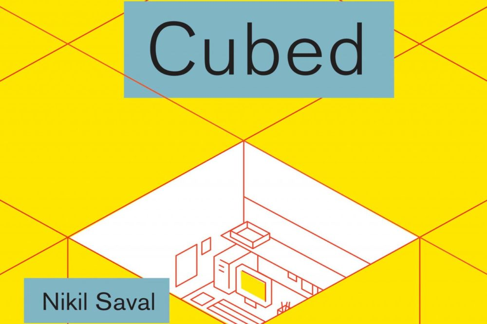 """Cubed: A Secret History of the Workplace"" by Nikil Saval"" (Random House)"