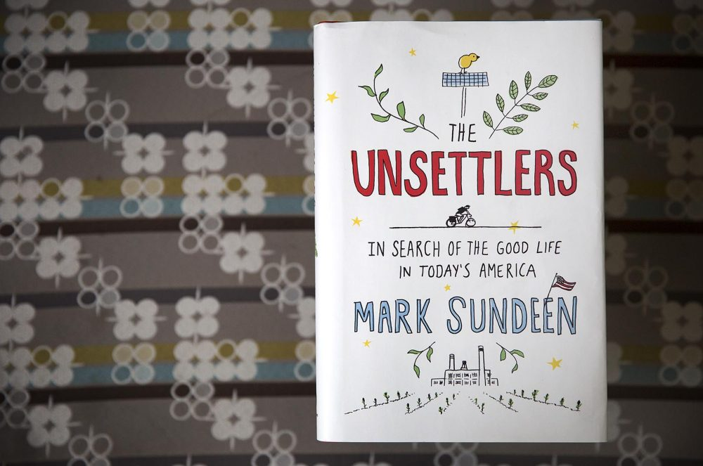 "The cover of ""The Unsettlers,"" by Mark Sundeen. (Robin Lubbock/WBUR)"