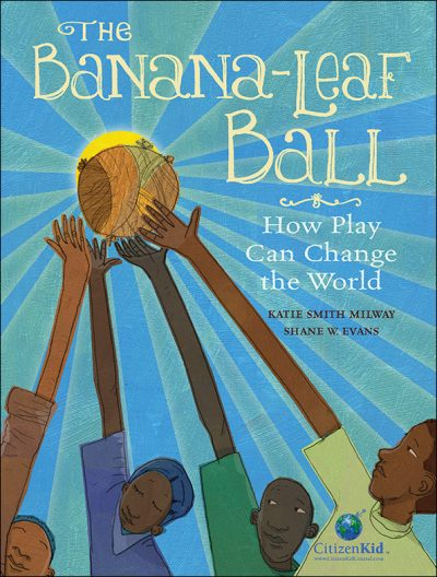 """The Banana-Leaf Ball,"" by Katie Smith Milway"