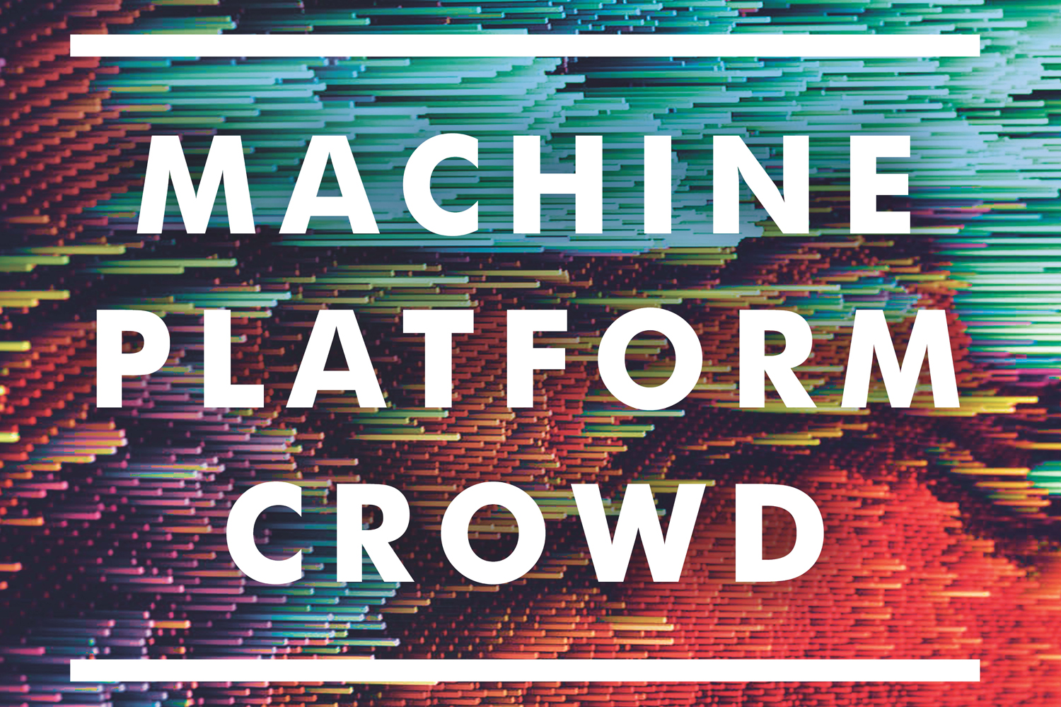 Machine, Platform, Crowd: Harnessing our Digital Future. (Courtesy/W. W. Norton & Company, Inc.)