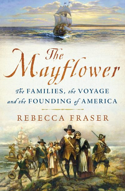 """The Mayflower: The Families, the Voyage, and the Founding of America"" by Rebecca Fraser. (Courtesy, St. Martin's Press)"