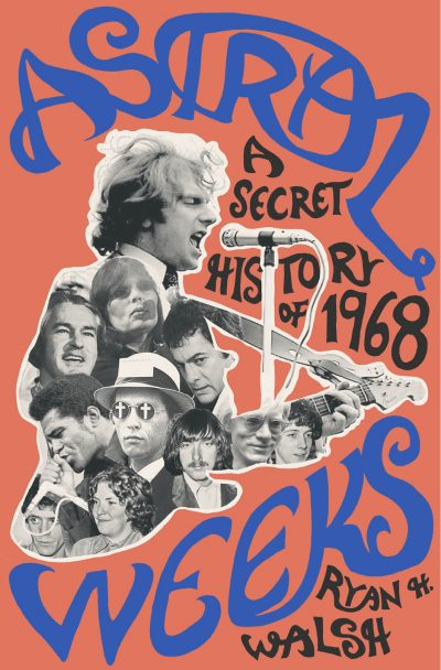 """Astral Weeks: A Secret History of 1968"" by Ryan Walsh. (Courtesy Penguin Press)"