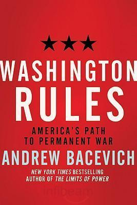 """""""Washington Rules"""" by Andrew Bacevich"""