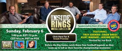 "Rent-a-Center's ""Inside the Rings with Troy Aikman"" will air on FOX before the Super Bowl pregame show."