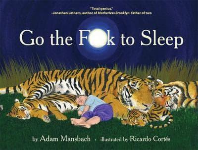 """""""Go The F**K To Sleep"""""""