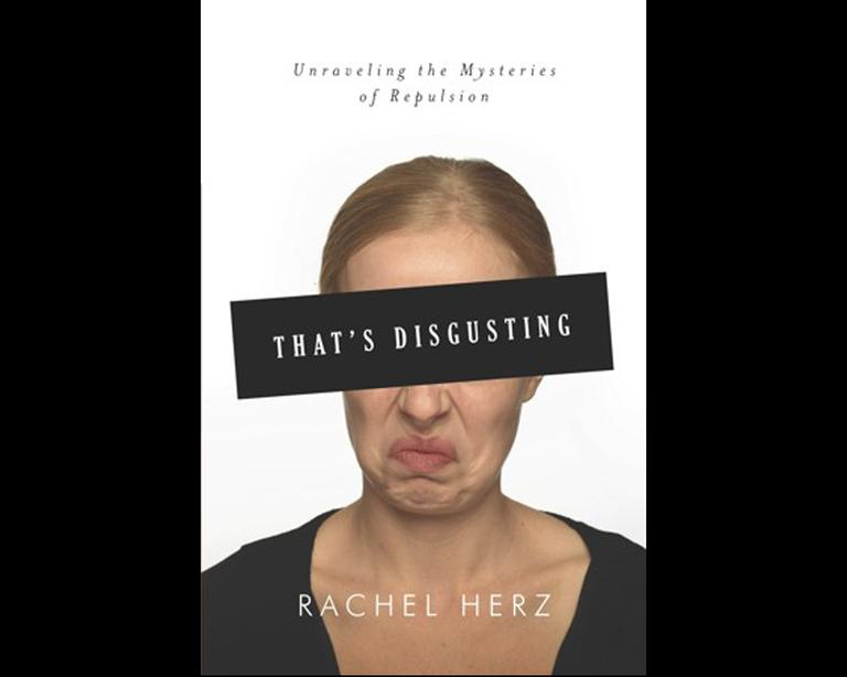'That's Disgusting: Unraveling the Mysteries of Repulsion' by Rachel Herz. (W.W. Norton)