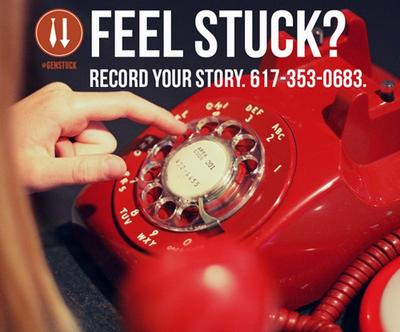 Feel stuck? Record your story: 617-353-0683