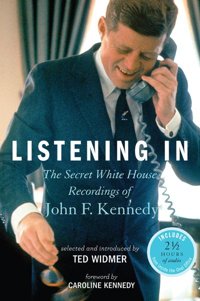"""Listening In: The Secret White House Recordings Of John F. Kennedy."" (Courtesy of Hyperion Books.)"