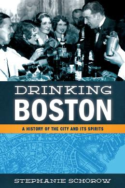 """Drinking Boston: A History Of The City And Its Sprits"" by Stephanie Schorow (Courtesy)"