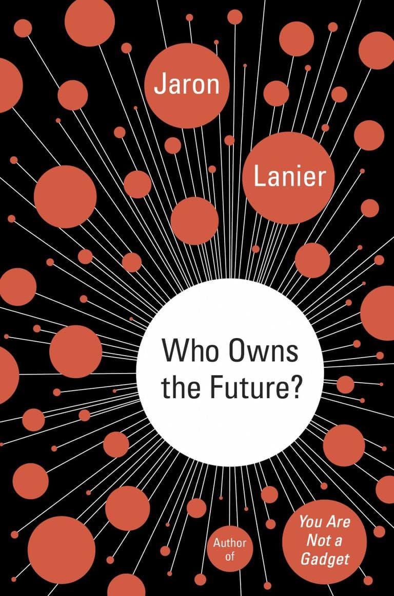 """""""Who Owns the Future?"""" Jaron Lanier"""