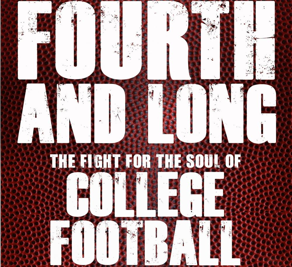 Fourth and Long : The Fight for the Soul of College Football by John U. Bacon