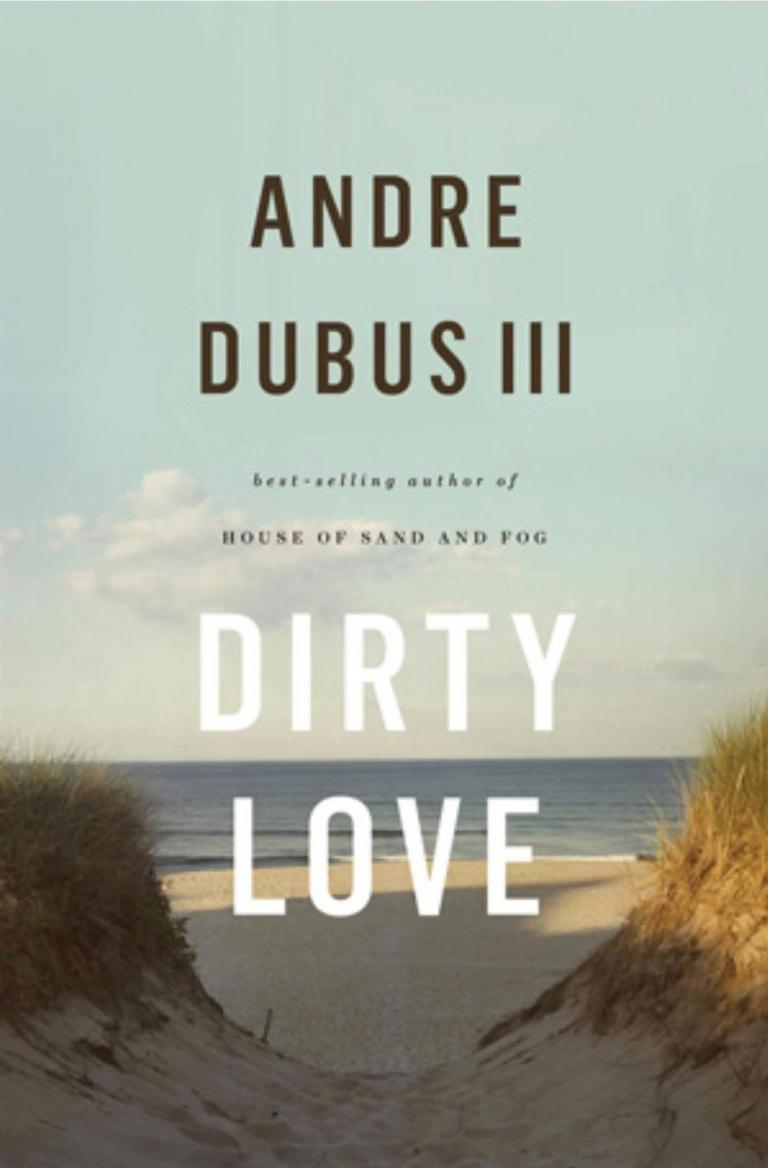 """Dirty Love"" by Andre Dubus III."
