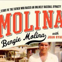 Molina: The Story Of The Father Who Raised An Unlikely Baseball Dynasty: By Bengie Molina with Joan Ryan