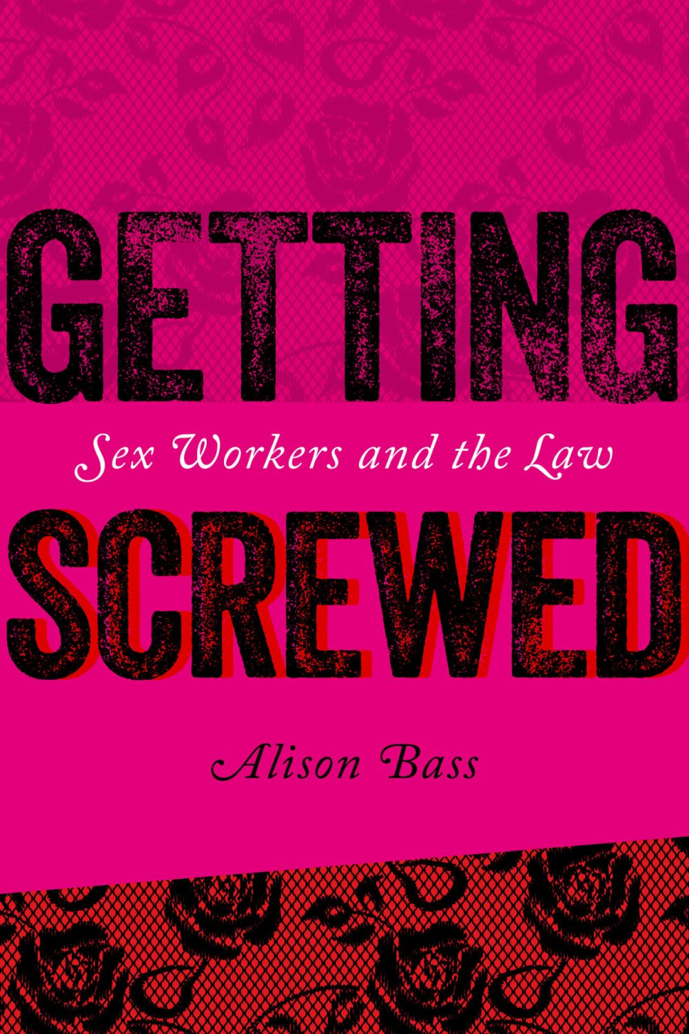 """Getting Screwed: Sex Workers and the Law"" by Alison Bass. (Courtesy of Alison Bass)"
