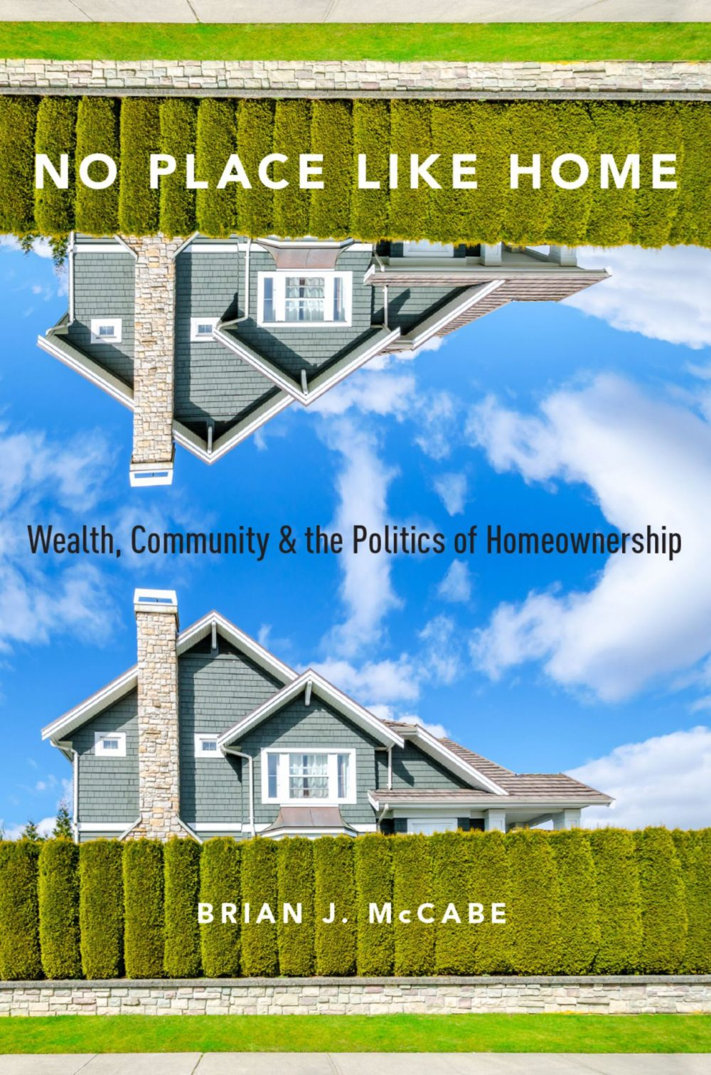 "In his book, ""No Place Like Home: Wealth, Community & Politics of Home Ownership,"" Brian McCabe finds that our belief about home ownership as a way to improve civic life doesn't necessarily pan out."