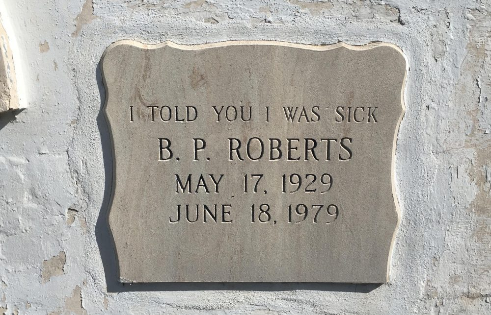 "At the Key West Cemetery, B.P. ""Pearl"" Roberts had the last word. (Nancy Klingener/WLRN)"