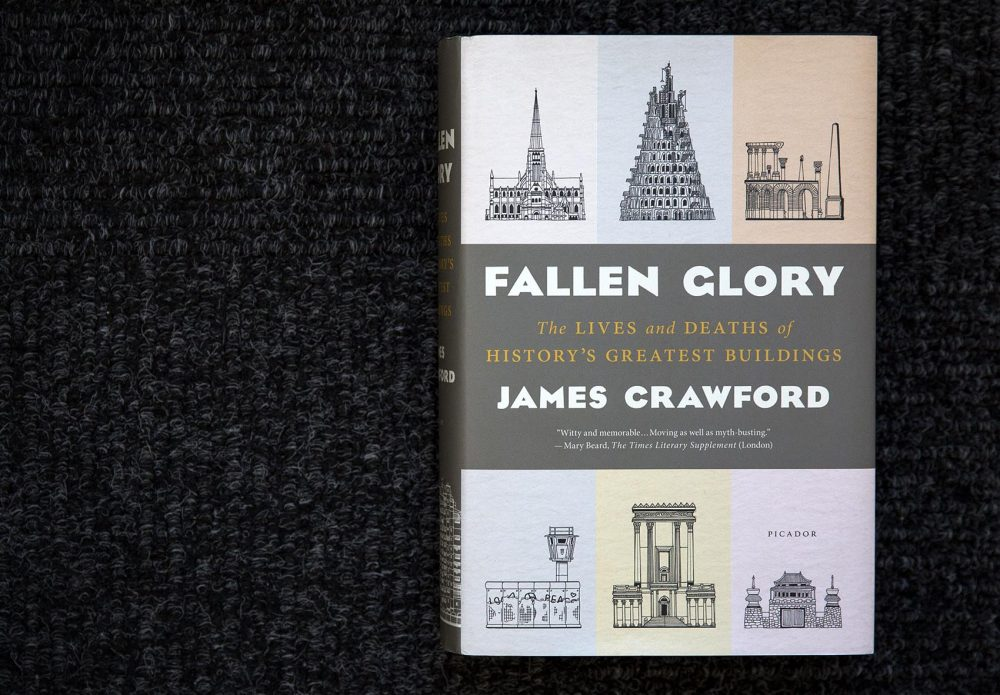 """Fallen Glory: The Lives and Deaths of History's Greatest Buildings,"" by James Crawford. (Robin Lubbock/WBUR)"