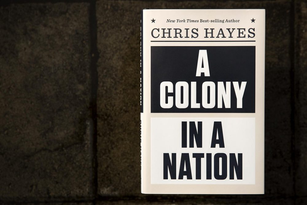 """""""A Colony in a Nation,"""" by Chris Hayes. (Robin Lubbock/WBUR)"""