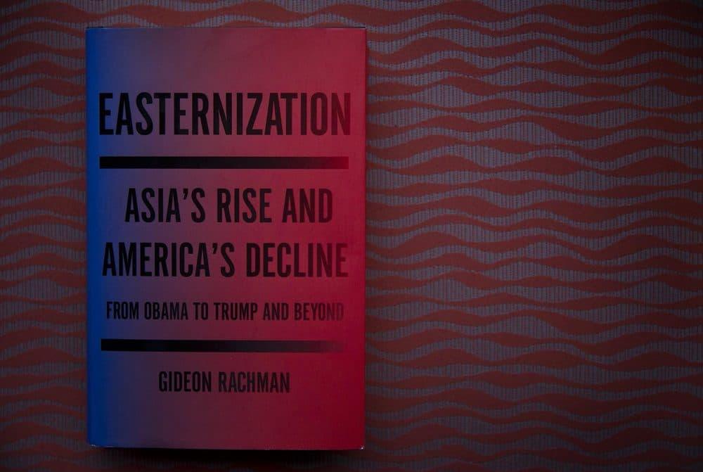 """""""Easternization,"""" by Gideon Rachman. (Robin Lubbock/WBUR)"""