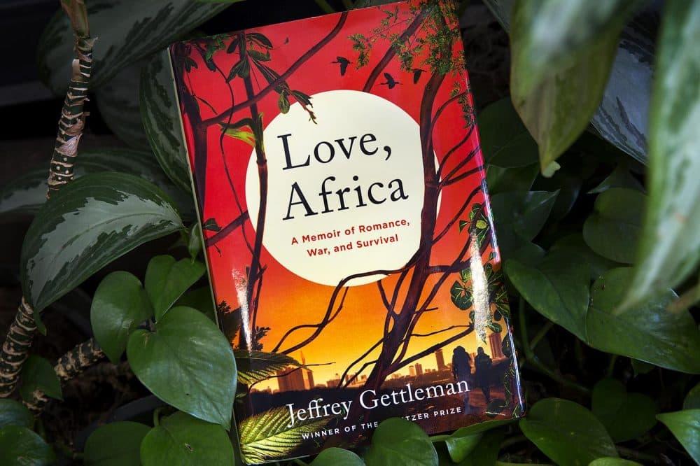 """""""Love, Africa,"""" by Jeffrey Gettleman. (Robin Lubbock/WBUR)"""