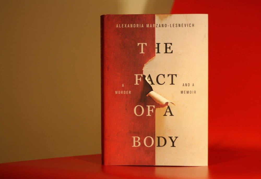 """Alexandria Marzano-Lesnevich's """"The Fact of a Body."""" (Amy Gorel/WBUR)"""