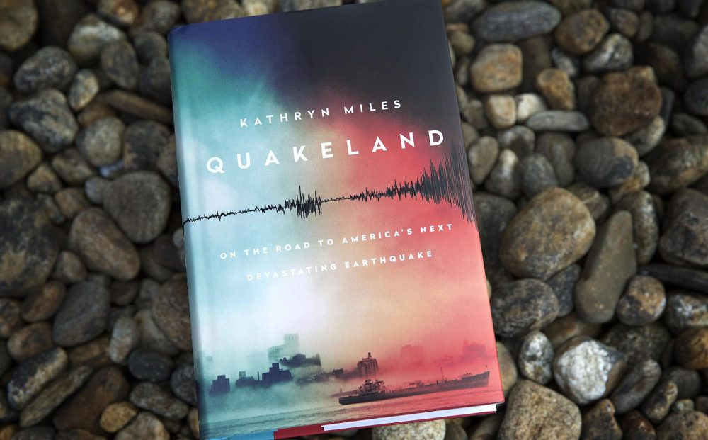 Quakeland - On the road to America's next devastating earthquake, by Kathryn Miles.