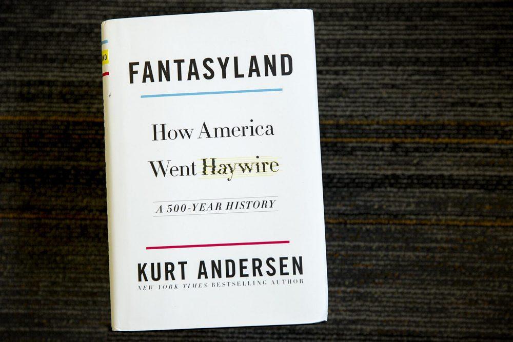Fantasyland: How America Went Haywire, by Kurt Andersen (Robin Lubbock/WBUR)