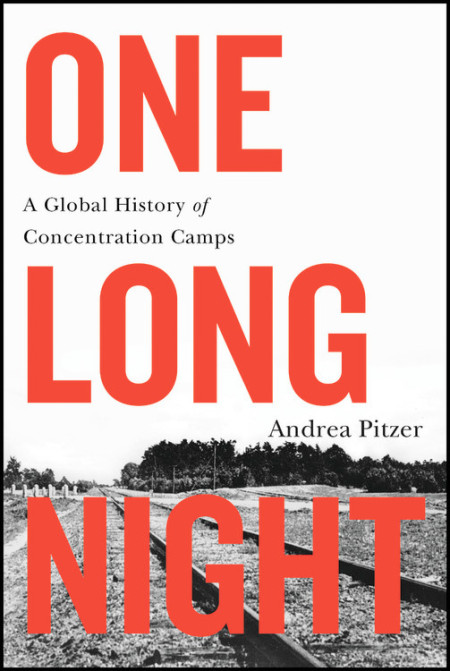 "The cover of ""One Long Night: A Global History Of Concentration Camps,"" by Andrea Pitzer. (Courtesy Hachette Book Group)"