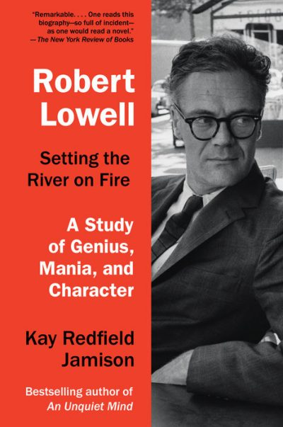 """Robert Lowell: Setting the River on Fire — A Study of Genius, Mania, and Character."" (Courtesy Knopf)"