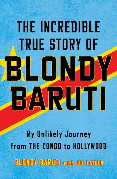 """The Incredible True Story of Blondy Baruti,"" by Blondy Baruti with Joe Layden."