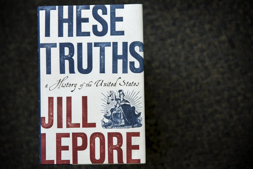 """These Truths: A History of the United States,"" by Jill Lepore. (Robin Lubbock/WBUR)"