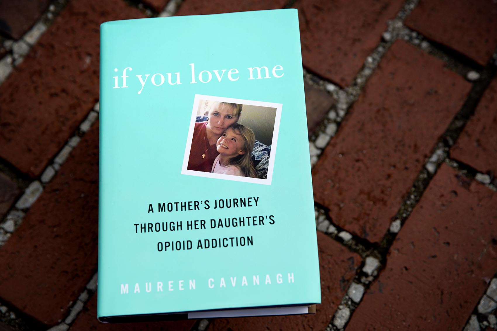 If You Love Me, A Mother's Journey Through Her Daughter's Opioid Addiction, by Maureen Cavanagh. (Robin Lubbock/WBUR)