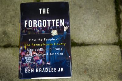 """""""The Forgotten: How One Pennsylvania County Elected Donald Trump and Changed America,"""" by Ben Bradlee Jr. (Robin Lubbock/WBUR)"""