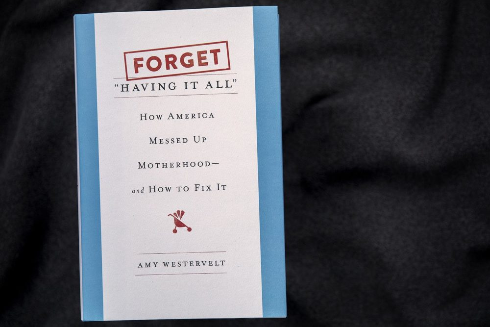 "Forget ""Having It All"" How America Messed Up Motherhood—And How To Fix It, by Amy Westervelt. (Robin Lubbock/WBUR)"