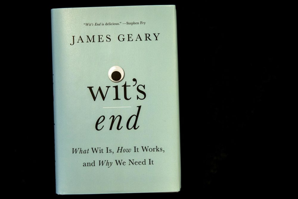 """""""Wit's End: What Wit Is, How It Works, and Why We Need It"""" by James Geary. (Robin Lubbock/WBUR)"""