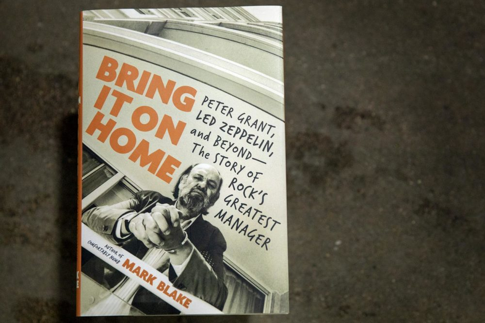 """Bring It On Home: Peter Grant, Led Zeppelin, and Beyond—The Story of Rock's Greatest Manager,"" by Mark Blake. (Robin Lubbock/WBUR)"