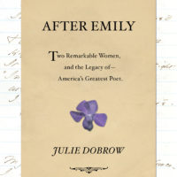 """""""After Emily: Two Remarkable Women and the Legacy of America's Greatest Poet,"""" by Julie Dobrow. (Courtesy of W. W. Norton & Company, Inc.)"""
