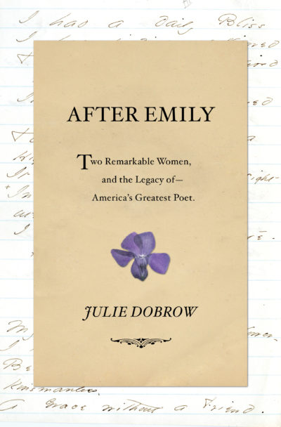 """""""After Emily: Two Remarkable Women and the Legacy of America's Greatest Poet,"""" by Julie Dobrow (Courtesy of W. W. Norton & Company, Inc.)"""