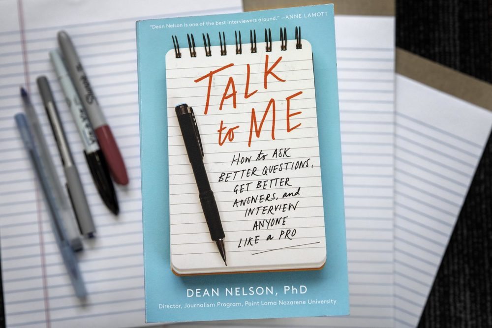 """Talk To Me: How to Ask Better Questions, Get Better Answers, and Interview Anyone Like a Pro,"" by Dean Nelson. (Robin Lubbock/WBUR)"