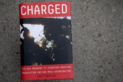 """Charged: The New Movement to Transform American Prosecution and End Mass Incarceration,"" by Emily Bazelon. (Robin Lubbock/WBUR)"