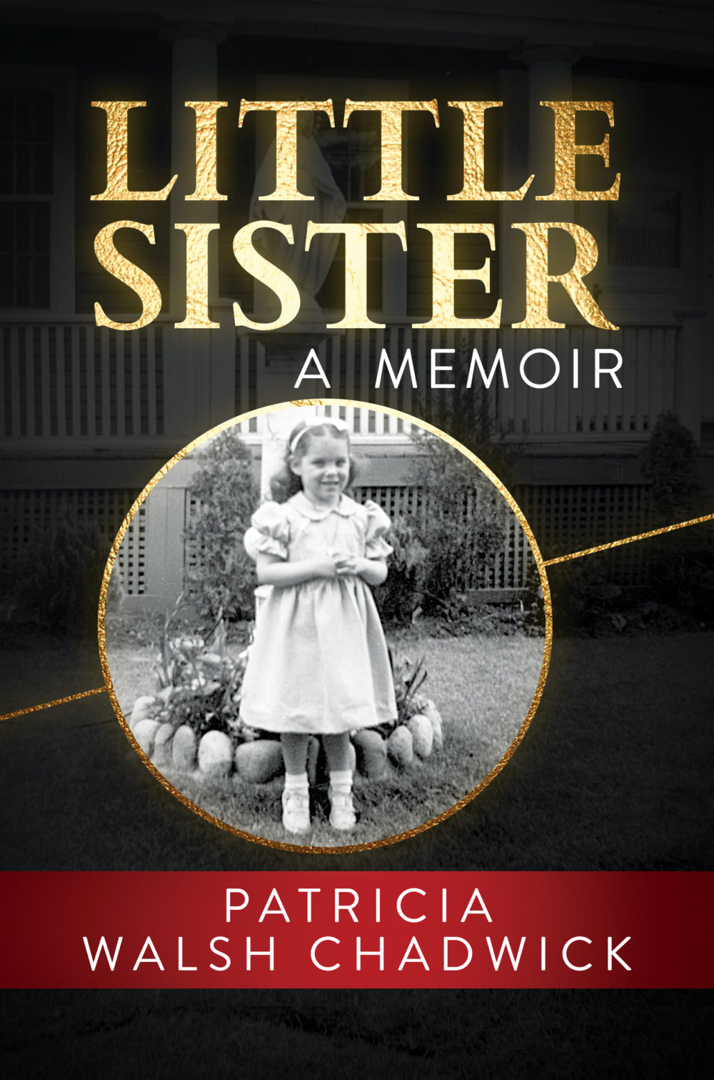 """""""Little Sister: A Memoir,"""" by Patricia Walsh Chadwick (Courtesy of Post Hill Press)."""