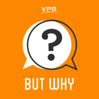 """""""But Why"""" from Vermont Public Radio."""
