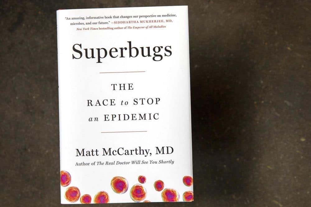 """Superbugs: The Race to Stop an Epidemic,"" by Matt McCarthy. (Robin Lubbock/WBUR)"