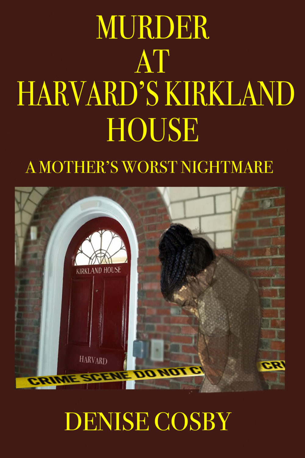 """""""Murder at Harvard's Kirkland House: A Mother's Worst Nightmare"""" by Denise Cosby. (Courtesy of Denise Cosby)."""