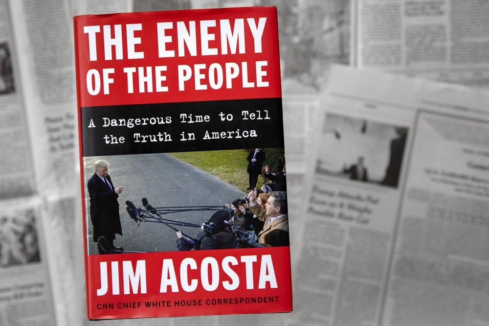 """The Enemy Of The People: A Dangerous Time to Tell the Truth in America"" by Jim Acosta. (Robin Lubbock/WBUR)"