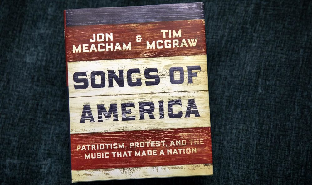 """Songs of America: Patriotism, Protest, and the Music That Made a Nation,"" by Jon Meacham and Tim McGraw. (Robin Lubbock/WBUR)"