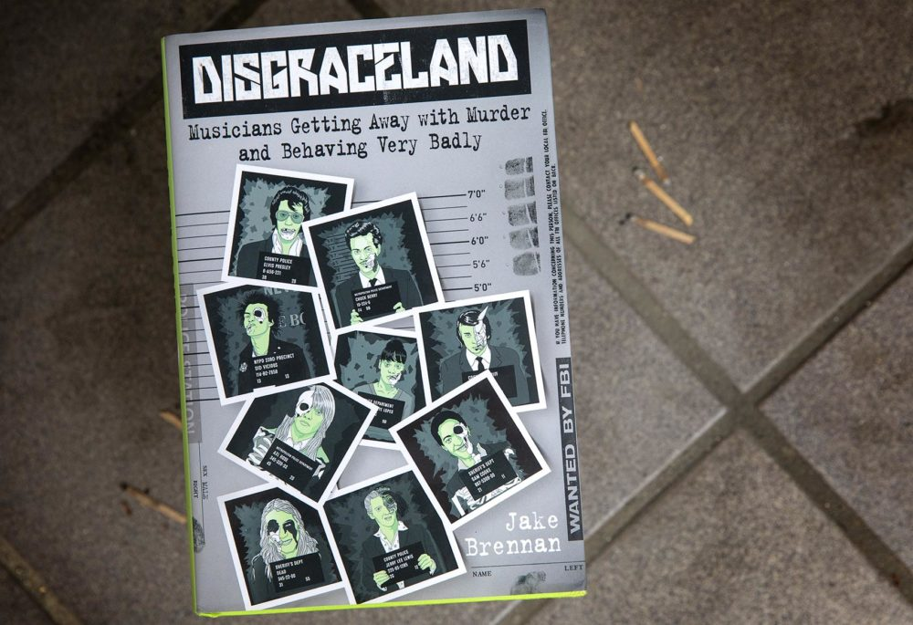 "Jake Brennan's ""Disgraceland: Musicians Getting Away with Murder and Behaving Very Badly."" (Robin Lubbock/WBUR)"