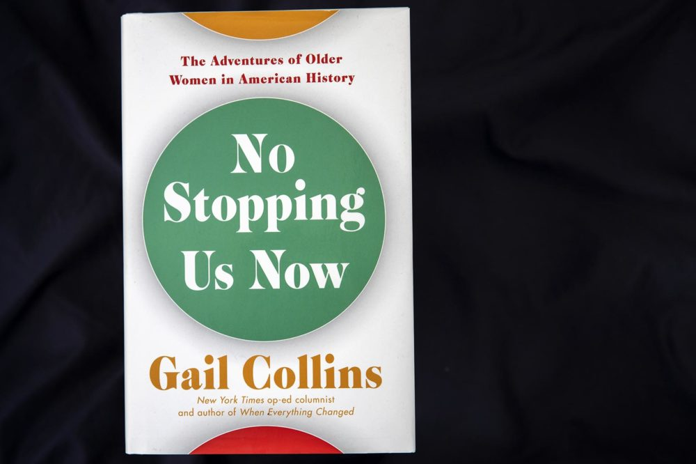 """""""No Stopping Us Now: The Adventures of Older Women in American History,"""" by Gail Collins. (Robin Lubbock/WBUR)"""
