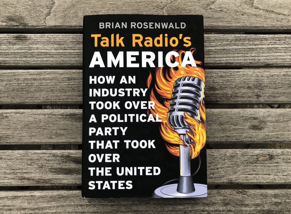 """""""Talk Radio's America: How an Industry Took Over a Political Party That Took Over the United States"""" by Brian Rosenwald (Allison Hagan/Here & Now)"""