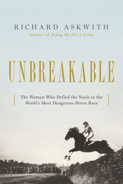 """""""Unbreakable: The Woman Who Defied The Nazis In The World's Most Dangerous Horse Race"""" by Richard Askwith"""
